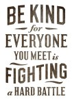 wekosh-image-quote-be-kind-for-everyone-you-meet-is-fighting-a-hard-battle